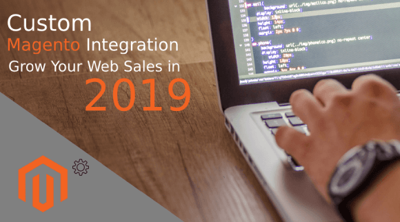 Top Custom Magento Integration To Grow Your Web Sales in 2019