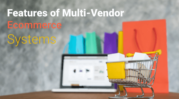 features of Multi-Vendor Ecommerce Systems