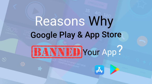 Why Google Play & App Store Block Your Applications