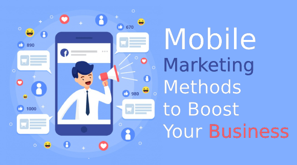 Proven Mobile Marketing Methods to Boost Your Business