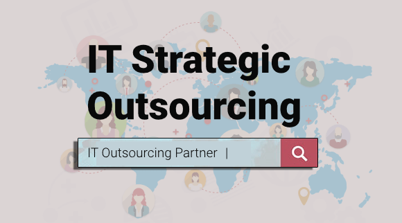 IT Strategic Outsourcing and How To Find The Best Partner