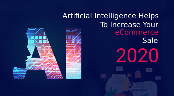 Artificial Intelligence Helps To Increase Your eCommerce Sales