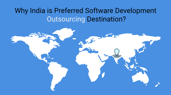 Why India Is The Most Preferred Destination To Outsource Software Development Across The Globe - A Comparative Analysis