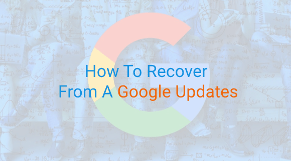 Google Updates - How we can help to recover!